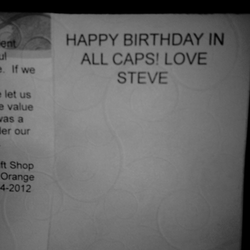 HAPPY BIRTHDAY IN ALL CAPS! LOVE STEVE